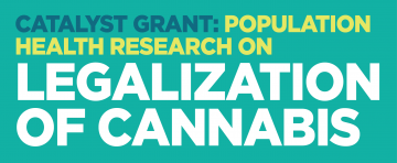 Catalyst Grant: Population Health Research on Legalization of Cannabis