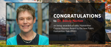 Congratulations to Dr. Bonny Norton on being awarded a Public Humanities Course-Release Award
